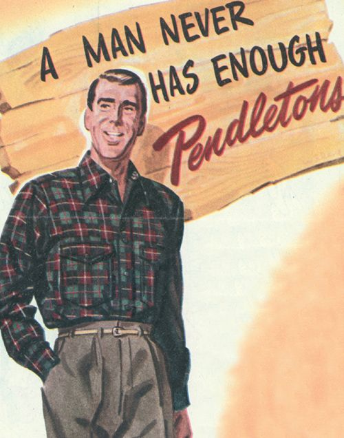 "A vintage Pendleton poster featuring the slogan, ""A man never has enough Pendletons."""